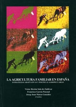 La agricultura familiar en España. Estrategias adaptativas y políticas agropecuarias.