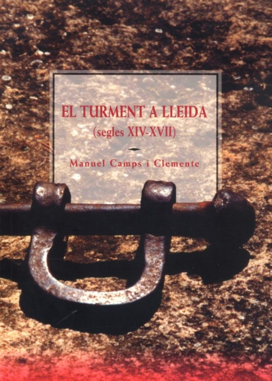 El turment a Lleida (segles XIV-XVII).