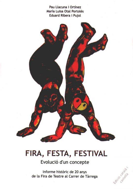 Fira, festa, festival. Evolució d'un concepte. Informe històric de 20 anys de la Fira de Teatre al Carrer de Tàrrega.