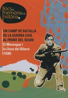 Un camp de batalla de la Guerra Civil al front del Segre: El Merengue i la Lleva del Biberó (1938).
