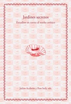 Jardines secretos. Estudios en torno al sueño erótico.