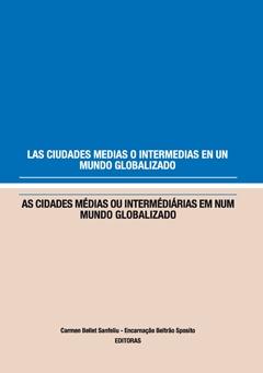 Las ciudades medias o intermedias en un mundo globalizado. As cidades médias ou intermédiárias em num mundo globalizado.
