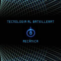 Tecnologia al batxillerat. Mecànica.