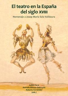 El teatro en la España del siglo XVIII. Homenaje a Josep Maria Sala Valldaura.