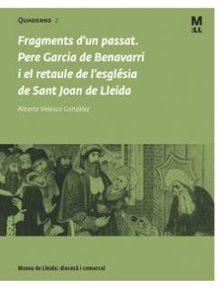 Fragments d'un passat. Pere Garcia de Benavarri i el retaule de l'església de Sant Joan de Lleida.