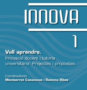 Vull aprendre. Innovació docent i tutoria universitària: Projectes i propostes.