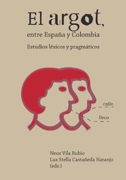 El argot entre España y Colombia. Estudios léxicos y pragmáticos.