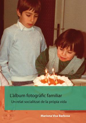 L'àlbum fotogràfic familiar. Un relat socialitzat de la pròpia vida.