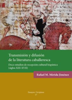 Transmisión y difusión de la literatura caballeresca. Doce estudios de recepción cultural hispánica (siglos XIII-XVII).