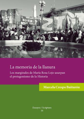 La memoria de la llanura. Los marginales de María Rosa Lojo usurpan el protagonismo de la Historia.