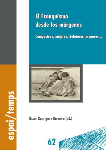 El Franquismo desde los márgenes. Campesinos, mujeres, delatores, menores...