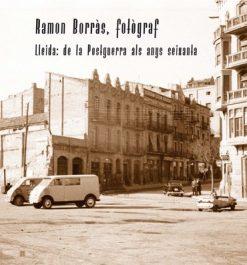 Ramon Borràs, fotògraf. Lleida: de la Postguerra als anys seixanta.