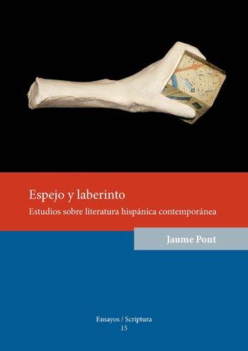 Espejo y laberinto. Estudios sobre literatura hispánica contemporánea.