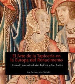 El Arte de la Tapicería en la Europa del Renacimiento. I Seminario Internacional sobre Tapicería y Artes Textiles.