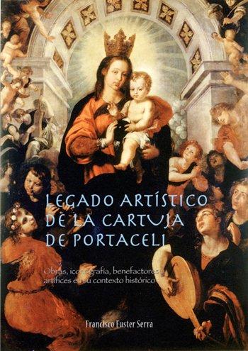 Legado artístico de la Cartuja de Portaceli. Obras, iconografía, benefactores y artífices en su contexto histórico.