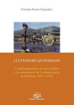 Lluitadors quotidians. L'antifranquisme, el canvi polític i la construcció de la democràcia al Montsià (1972-1979).