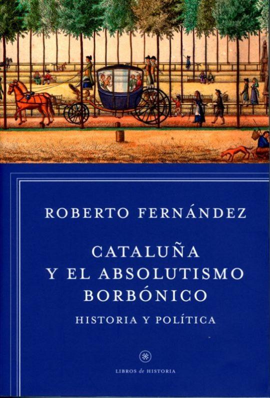 Cataluña y el absolutismo borbónico. Historia y política.