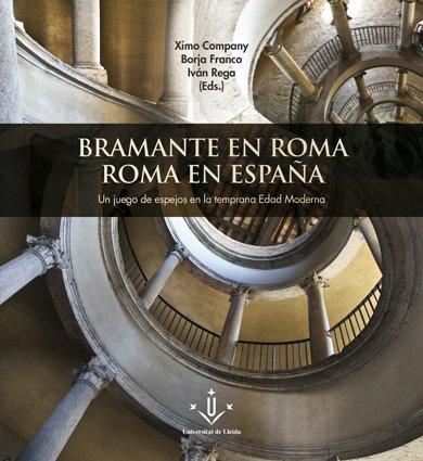 Bramante en Roma. Roma en España. Un juego de espejos en la temprana edad moderna.