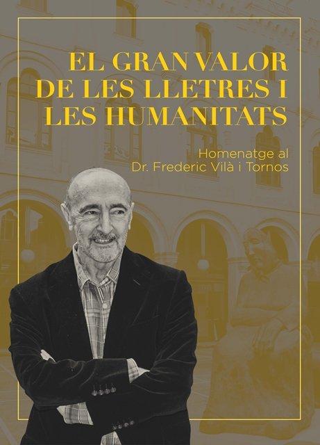 El gran valor de les lletres i les humanitats. Homenatge al Dr. Frederic Vilà i Tornos.