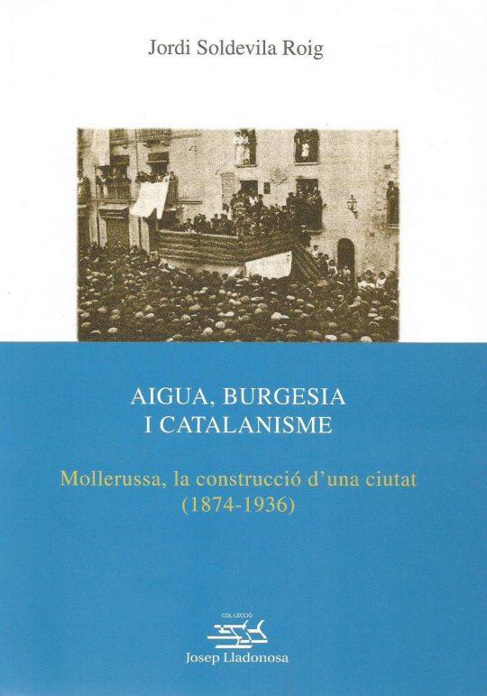 Aigua, burgesia i catalanisme. Mollerussa, la construcció d'una ciutat (1874-1936).
