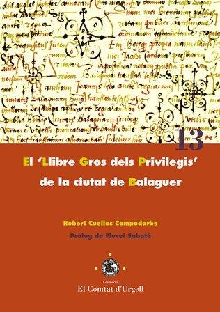 """El """"Llibre Gros dels Privilegis"""" de la ciutat de Balaguer."""