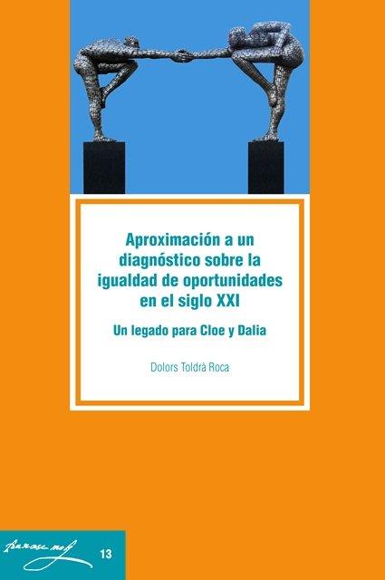Aproximación a un diagnóstico sobre la igualdad de oportunidades en el siglo XXI: Un legado para Cloe y Dalia.