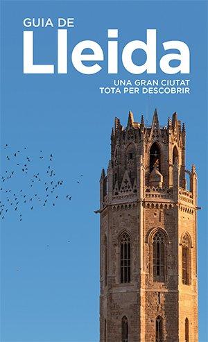 Guia de Lleida. Una gran ciutat tota per descobrir.