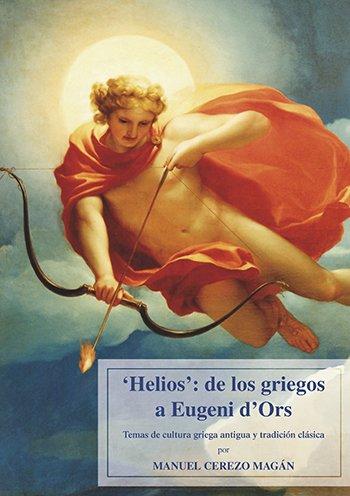 """""""Helios"""": de los griegos a Eugeni d'Ors. Temas de cultura griega antigua y tradición clásica."""