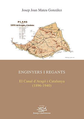 Enginyers i regants. El Canal d'Aragó i Catalunya (1896-1940).