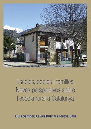 Escoles, pobles i famílies. Noves perspectives sobre l'escola rural a Catalunya.