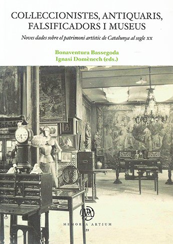 Col.leccionistes, antiquaris, falsificadors i museus. Noves dades sobre el patrimoni artístic de Catalunya al segle XX.