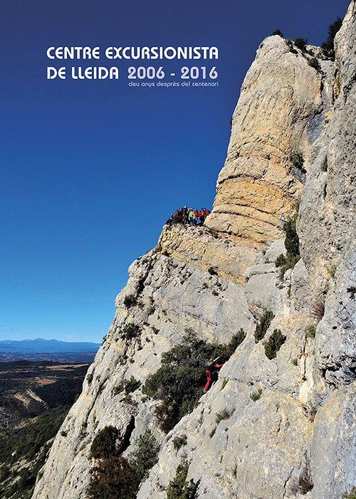 Centre Excursionista de Lleida 2006-2016. Deu anys després del centenari.
