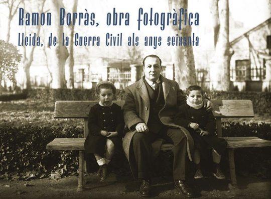 Ramon Borràs, obra fotogràfica. Lleida, de la Guerra Civil als anys seixanta.