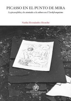 Picasso en el punto de mira. La picassofobia y los atentados a la cultura en el Tardofranquismo.